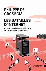 Philippe de Grosbois et Jonathan Durand Folco - Les batailles d'Internet - Assauts et résistances à l'ère du capitalisme numérique.
