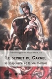 Philippe de Jésus-Marie - Le secret du Carmel - Le scapulaire et la vie mariale.
