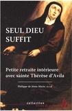 Philippe de Jésus-Marie - Seul Dieu suffit - Petite retraite intérieure avec Thérèse d'Avila.