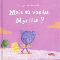 Philippe de Kemmeter - Mais où vas-tu, Myrtille ?.