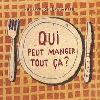 Philippe de Kemmeter - Qui peut manger tout ça ?.