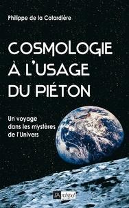 Philippe de La Cotardière et Philippe de La Cotardière - Cosmologie à l usage du piéton.