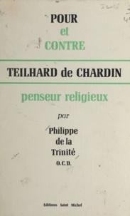 Philippe de La Trinité - Pour et contre Teilhard de Chardin, penseur religieux.