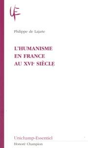 Philippe de Lajarte - L'humanisme en France au XVIe siècle.