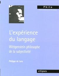 Philippe de Lara - L'expérience du langage - Wittgenstein philosophe de la subjectivité.