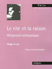 Philippe de Lara - Le rite et la raison - Wittgenstein anthropologue.