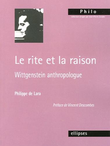 Philippe de Lara - Le rite et la raison - Wittgenstein anthropologue.
