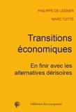 Philippe De Leener et Marc Totté - Transition économique - En finir avec les alternatives dérisoires.