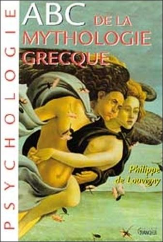 Philippe de Louvigny - ABC de la mythologie grecque.
