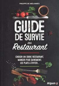 Philippe de Mélambès - Guide de survie au restaurant - Choisir un (bon) restaurant, manger plus seinement, les plats à éviter....