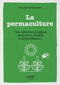 Philippe de Mélambès - Le petit livre de la permaculture - Une méthode écologie, productive, durable et autosuffisante !.