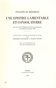 Philippe de Mézières - Une Epistre lamentable et consolatoire - Adressée en 1397 à Philippe le Hardi, duc de Bourgogne, sur la défaite de Nicopolis (1396).