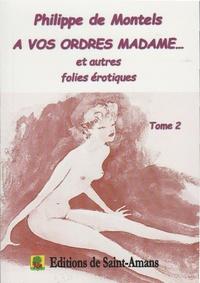 Philippe de Montels - A vos ordres madame... et autres folies érotiques Tome 2 : .