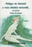 Philippe de Montels - A vos ordres madame... et autres folies érotiques Tome 1 : .