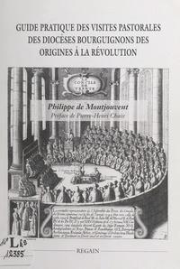 Philippe de Montjouvent et Pierre-Henri Chaix - Guide pratique des visites pastorales des diocèses bourguignons des origines à la Révolution.