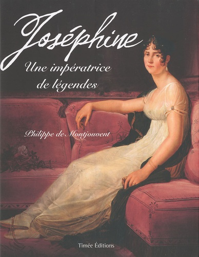 Philippe de Montjouvent - Joséphine - Une impératrice de légendes.