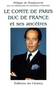 Philippe de Montjouvent - Le comte de Paris, duc de France et ses ancêtres.