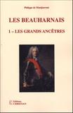 Philippe de Montjouvent - Les Beauharnais - Tome 1, Les grands ancêtres (1390-1846).