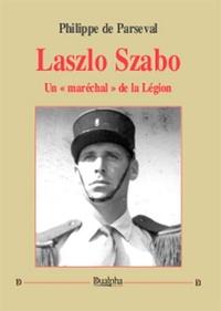 """Philippe de Parseval - Laszlo Szabo - Un """"maréchal"""" de la Légion."""