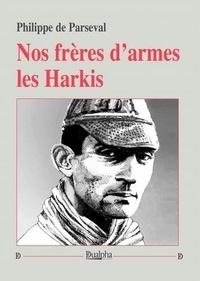 Philippe de Parseval - Nos frères d'armes les Harkis.