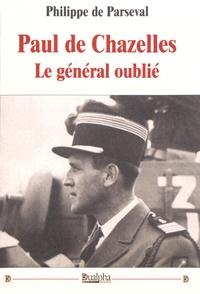 Philippe de Parseval - Paul de Chazelles, le général oublié.