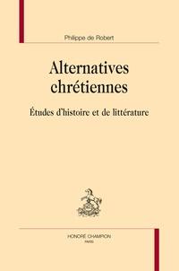 Philippe de Robert - Alternatives chrétiennes - Etudes d'histoire et de littérature.