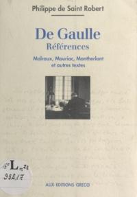 Philippe de Saint-Robert - De Gaulle, références : Malraux, Mauriac, Montherlant et autres textes.