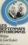 Philippe de Saint Robert - Les septennats interrompus - Les remparts d'Elseneur.