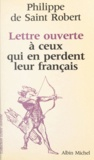 Philippe de Saint Robert - Lettre ouverte à ceux qui en perdent leur français.