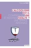 Philippe de Timary - L'alcoolisme est-il une fatalité ? - Comprendre et inverser une spirale infernale.