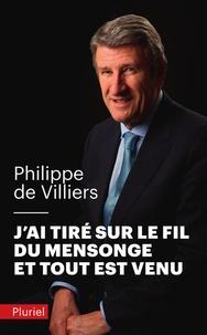 Philippe de Villiers - J'ai tiré sur le fil du mensonge et tout est venu.