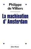 Philippe de Villiers - La Machination d'Amsterdam.
