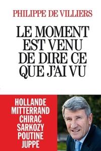 Philippe de Villiers - Le Moment est venu de dire ce que j'ai vu.