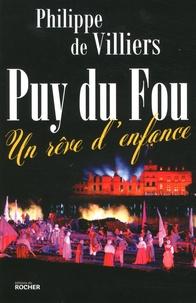 Philippe de Villiers - Le Puy du Fou : un rêve d'enfance.