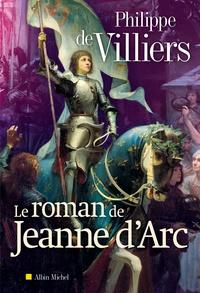 Philippe de Villiers - Le roman de Jeanne d'Arc.