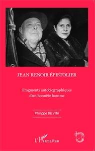 Philippe de Vita - Jean Renoir épistolier - Fragments autobiographiques d'un honnête homme.
