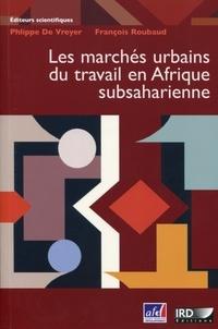 Philippe De Vreyer et François Roubaud - Les marchés urbains du travail en Afrique subsaharienne.