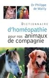 Philippe de Wailly - Dictionnaire d'homéopathie pour nos animaux de compagnie.