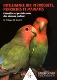Philippe de Wailly - Intelligence des perroquets, perruches et mainates - Connaître et prendre soin des oiseaux parleurs.