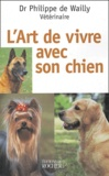 Philippe de Wailly - L'art de vivre avec son chien.