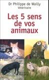 Philippe de Wailly - Les cinq sens de nos animaux.