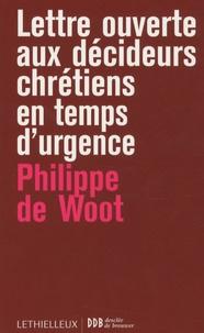 Philippe De Woot - Lettre ouverte aux décideurs chrétiens en temps d'urgence - Fragments de sagesse pour dirigeants d'entreprise.