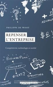 Philippe De Woot - Repenser l'entreprise - Compétitivité, technologie et société.