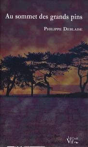 Philippe Deblaise - Au sommet des grands pins.