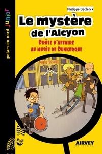 Philippe Declerck - Le mystère de l'Alcyon - Drôle d'affaire au musée de Dunkerque.
