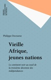 Philippe Decraene - Vieille Afrique, jeunes nations - Le continent noir au seuil de la troisième décennie des indépendances.