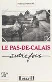 Philippe Decroix - Le Pas-de-Calais autrefois.