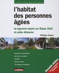 Philippe Dehan - L'habitat des personnes âgées - Du logement adapté aux Ehpad, USLD et unités Alzheimer.