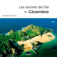 Philippe Delacotte - Les secrets de l'île de Cézembre.