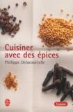 Philippe Delacourcelle - Cuisiner avec des épices.